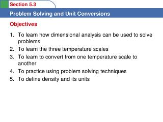 To learn how dimensional analysis can be used to solve problems  To learn the three temperature scales  To learn to conv