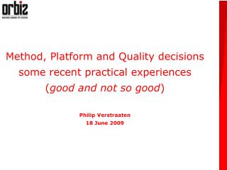 Method, Platform and Quality decisions  some recent practical experiences good and not so good  Philip Verstraaten 18 Ju