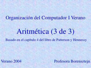Organizaci n del Computador I Verano  Aritm tica 3 de 3  Basado en el cap tulo 4 del libro de Patterson y Hennessy