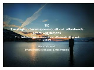 TID Tverrfaglig Intervensjonsmodell ved  utfordrende atferd ved Demens