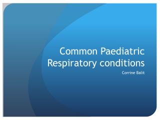 Common Paediatric Respiratory conditions