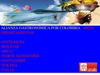 ALIANZA GASTRON MICA POR COLOMBIA - SIETE DEPARTAMENTOS  ANTIOQUIA  BOLIVAR META NORTE SANTANDER SANTANDER TOLIMA VALLE