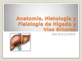 Anatom a, Histolog a y Fisiolog a de H gado y V as Biliares