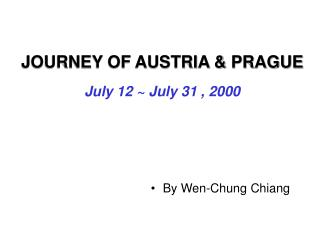JOURNEY OF AUSTRIA  PRAGUE July 12  July 31 , 2000
