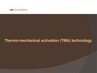 Thermo-mechanical activation TMA technology