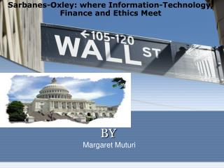 Sarbanes-Oxley: where Information-Technology, Finance and Ethics Meet