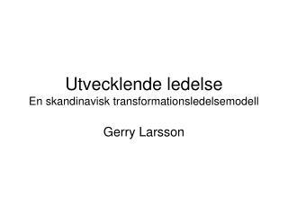 Utvecklende ledelse En skandinavisk transformationsledelsemodell