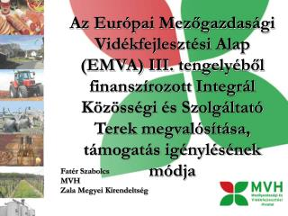 Az Eur pai Mezogazdas gi Vid kfejleszt si Alap EMVA III. tengely bol finansz rozott Integr l K z ss gi  s Szolg ltat  Te