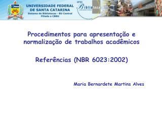 Procedimentos para apresenta  o e normaliza  o de trabalhos acad micos   Refer ncias NBR 6023:2002   Maria Bernardete Ma