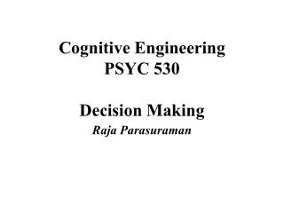 Cognitive Engineering PSYC 530  Decision Making