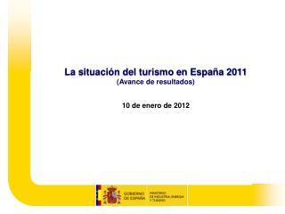 La situaci n del turismo en Espa a 2011 Avance de resultados  10 de enero de 2012