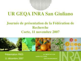 UR GEQA INRA San Giuliano  Journ e de pr sentation de la F d ration de Recherche Corte, 11 novembre 2007