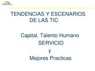 TENDENCIAS Y ESCENARIOS                             DE LAS TIC           Capital, Talento Humano                    SERV