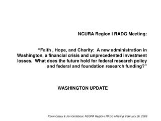 NCURA Region I RADG Meeting:    Faith , Hope, and Charity:  A new administration in Washington, a financial crisis and u