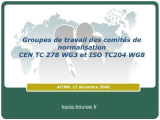 Groupes de travail des comit s de normalisation  CEN TC 278 WG3 et ISO TC204 WG8