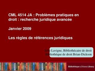 CML 4514 JA : Probl mes pratiques en droit : recherche juridique avanc e  Janvier 2009  Les r gles de r f rences juridiq