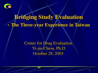 Bridging Study Evaluation - The Three-year Experience in Taiwan                       Center for Drug Evaluation  Yi-jin