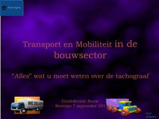 Transport en Mobiliteit in de bouwsector   Alles  wat u moet weten over de tachograaf   Confederatie Bouw - Matexpo 7 se