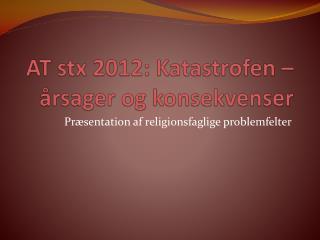 AT stx 2012: Katastrofen    rsager og konsekvenser