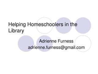Helping Homeschoolers in the Library PowerPoint