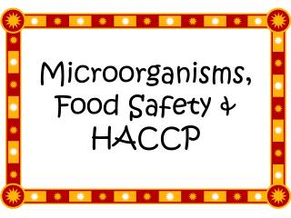 Microorganisms, Food Safety  HACCP