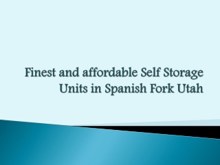 Finest and affordable Self Storage Units in Spanish Fork Uta