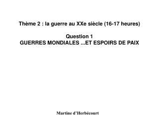 Th me 2 : la guerre au XXe si cle 16-17 heures  Question 1 GUERRES MONDIALES ...ET ESPOIRS DE PAIX