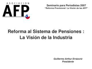 Reforma al Sistema de Pensiones : La Visi n de la Industria