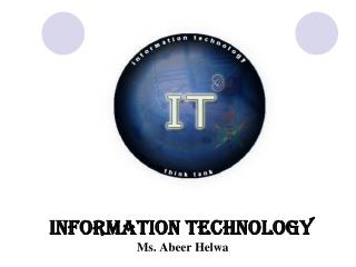 Information Technology  Ms. Abeer Helwa