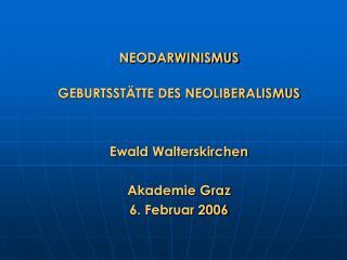 NEODARWINISMUS  GEBURTSST TTE DES NEOLIBERALISMUS    Ewald Walterskirchen  Akademie Graz 6. Februar 2006