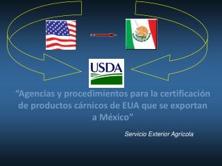 Agencias y procedimientos para la certificaci n de productos c rnicos de EUA que se exportan a M xico