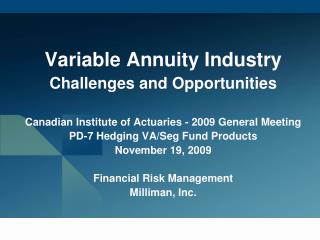 Variable Annuity Industry Challenges and Opportunities  Canadian Institute of Actuaries - 2009 General Meeting PD-7 Hedg