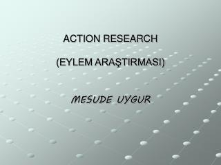 ACTION RESEARCH  EYLEM ARASTIRMASI