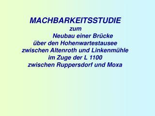 MACHBARKEITSSTUDIE   zum   Neubau einer Br cke   ber den Hohenwartestausee  zwischen Altenroth und Linkenm hle  im Zuge