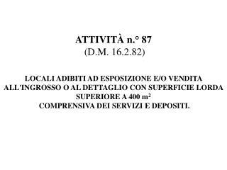 ATTIVIT  n.  87  D.M. 16.2.82