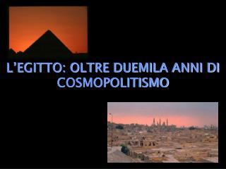 L EGITTO: OLTRE DUEMILA ANNI DI COSMOPOLITISMO
