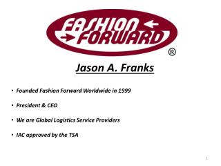 Jason A. Franks    Founded Fashion Forward Worldwide in 1999   President  CEO   We are Global Logistics Service Provider