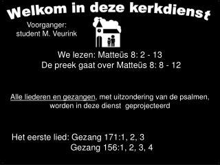 We lezen: Matte s 8: 2 - 13  De preek gaat over Matte s 8: 8 - 12