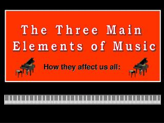 The Three Main  Elements of Music