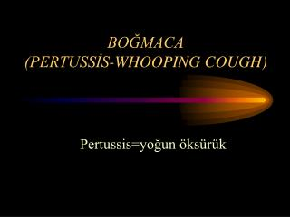 BOGMACA PERTUSSIS-WHOOPING COUGH