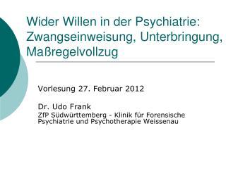 Wider Willen in der Psychiatrie: Zwangseinweisung, Unterbringung, Ma regelvollzug