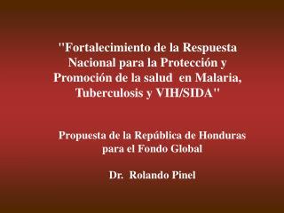 Fortalecimiento de la Respuesta Nacional para la Protecci n y Promoci n de la salud  en Malaria, Tuberculosis y VIH