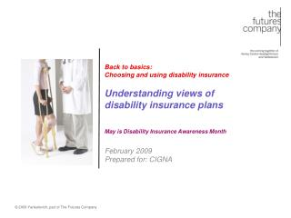 Back to basics:  Choosing and using disability insurance  Understanding views of disability insurance plans   May is Dis