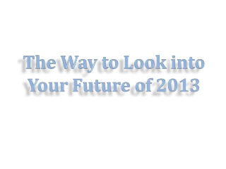 The Way to Look into Your Future of 2013