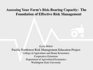 Assessing Your Farm s Risk-Bearing Capacity:  The Foundation of Effective Risk Management