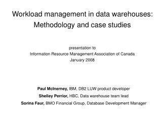 Workload management in data warehouses:  Methodology and case studies  presentation to Information Resource Management A