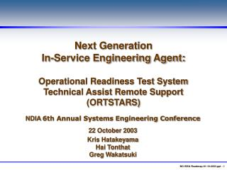 Next Generation In-Service Engineering Agent:  Operational Readiness Test System Technical Assist Remote Support ORTSTAR