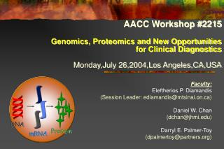AACC Workshop 2215  Genomics, Proteomics and New Opportunities             for Clinical Diagnostics  Monday,July 26,2004