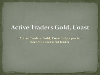 Active Traders Gold, Coast helps you to become successful trader