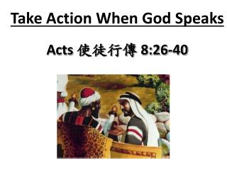Take Action When God Speaks   Acts  8:26-40